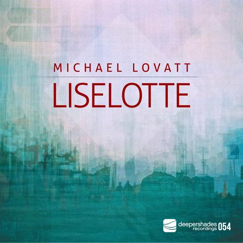 Michael Lovatt - Liselotte - Deeper Shades Recordings