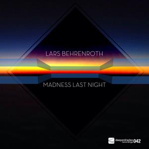 Lars Behrenroth - Madness Last Night - Deeper Shades Recordings