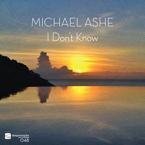 Michael Ashe - I Dont Know - Deeper Shades Recordings