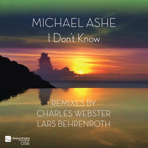 Michael Ashe - I Don't Know - Remixes by Charles Webster and Lars Behrenroth - Deeper Shades Recordings