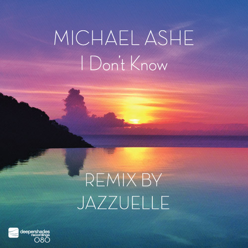 Michael Ashe - I Don't Know (Remix by Jazzuelle) - Deeper Shades Recordings