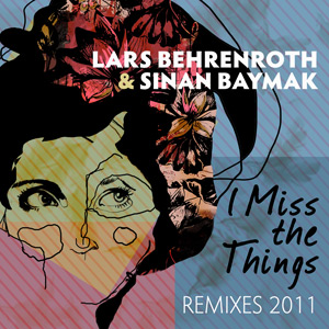 Lars Behrenroth and Sinan Baymak - I Miss The Things Remixes 2011 - DSOH024