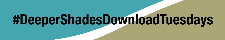 """DeeperShadesDownloadTuesdays"""